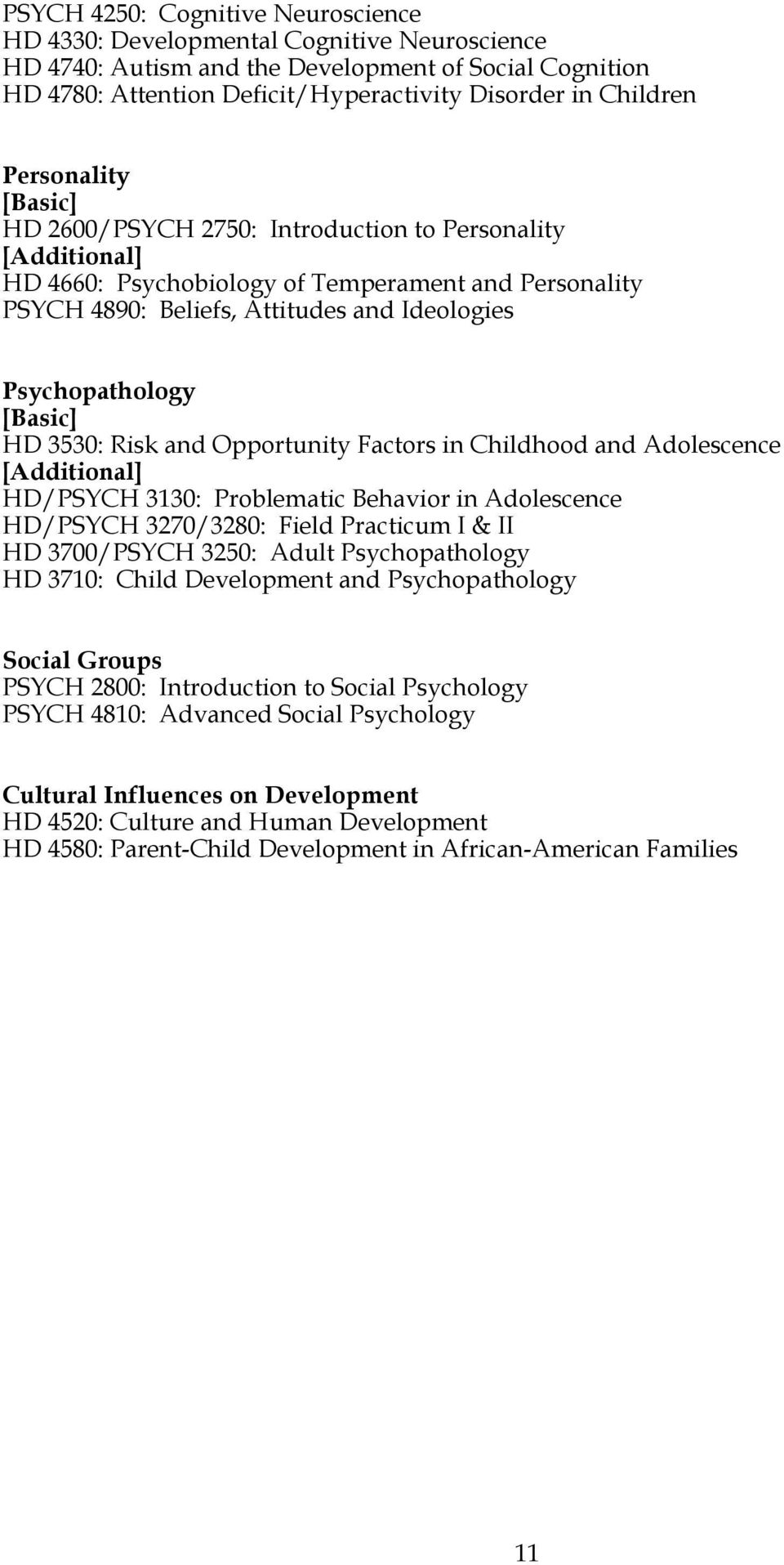 [Basic] HD 3530: Risk and Opportunity Factors in Childhood and Adolescence [Additional] HD/PSYCH 3130: Problematic Behavior in Adolescence HD/PSYCH 3270/3280: Field Practicum I & II HD 3700/PSYCH