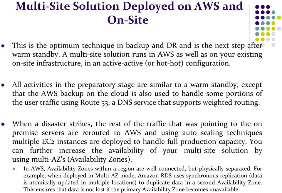 All activities in the preparatory stage are similar to a warm standby; except that the AWS backup on the cloud is also used to handle some portions of the user traffic using Route 53, a DNS service