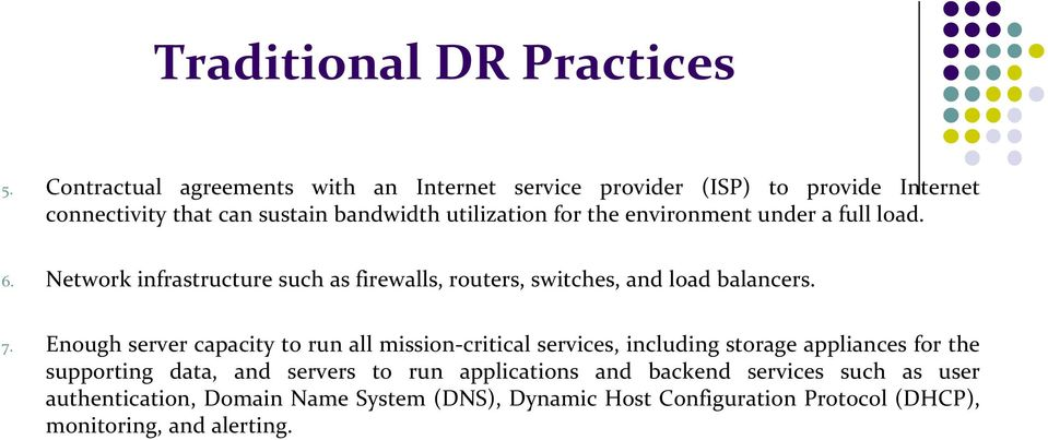 environment under a full load. 6. Network infrastructure such as firewalls, routers, switches, and load balancers. 7.