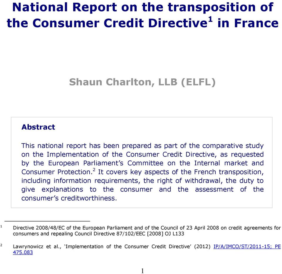 2 It covers key aspects of the French transposition, including information requirements, the right of withdrawal, the duty to give explanations to the consumer and the assessment of the consumer s