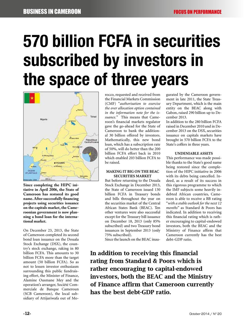 On December 23, 2013, the State of Cameroon completed its second bond loan issuance on the Douala Stock Exchange (DSX), the country s stock exchange, raking in 80 billion FCFA.