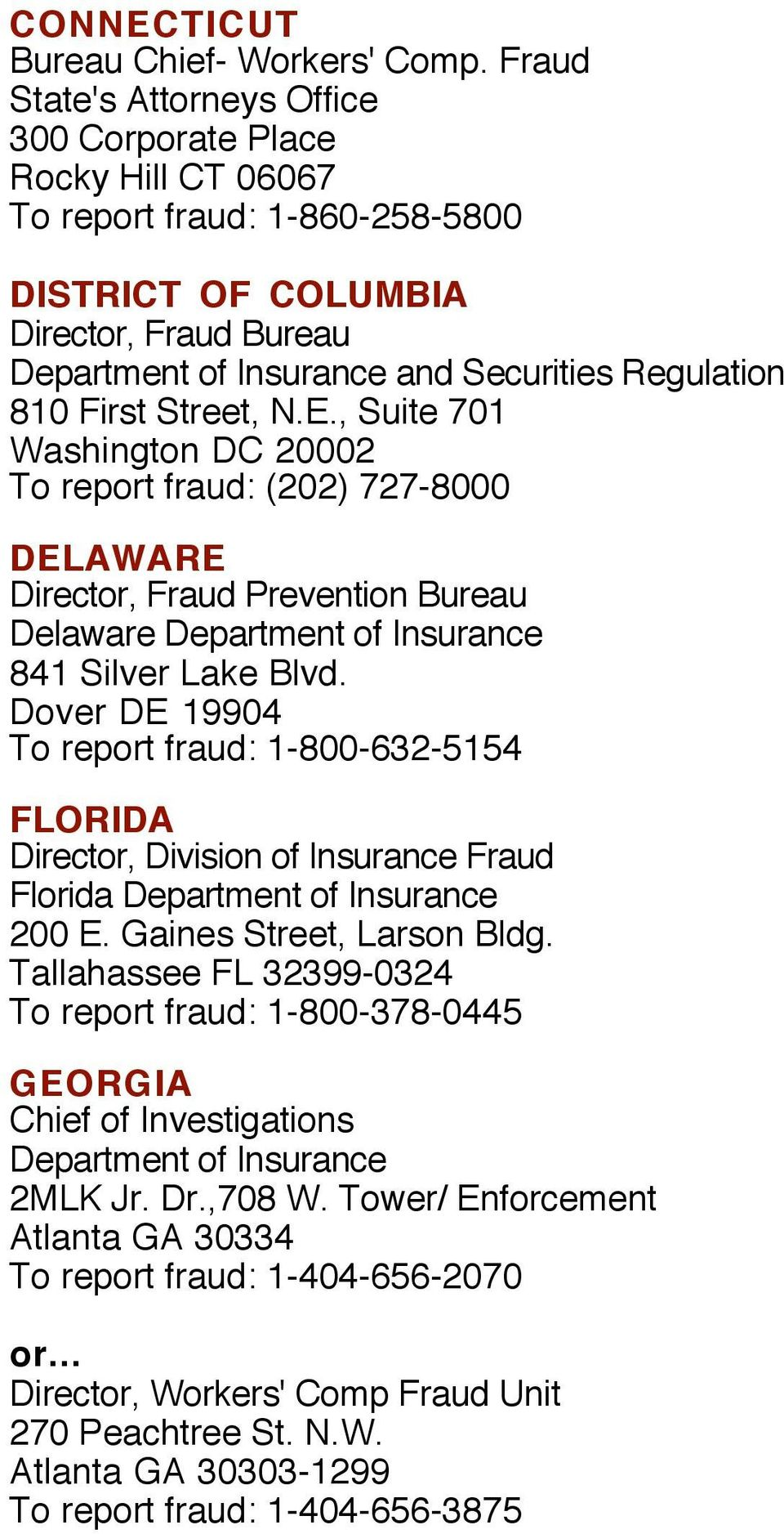 , Suite 701 Washington DC 20002 To report fraud: (202) 727-8000 DELAWARE Director, Fraud Prevention Bureau Delaware 841 Silver Lake Blvd.
