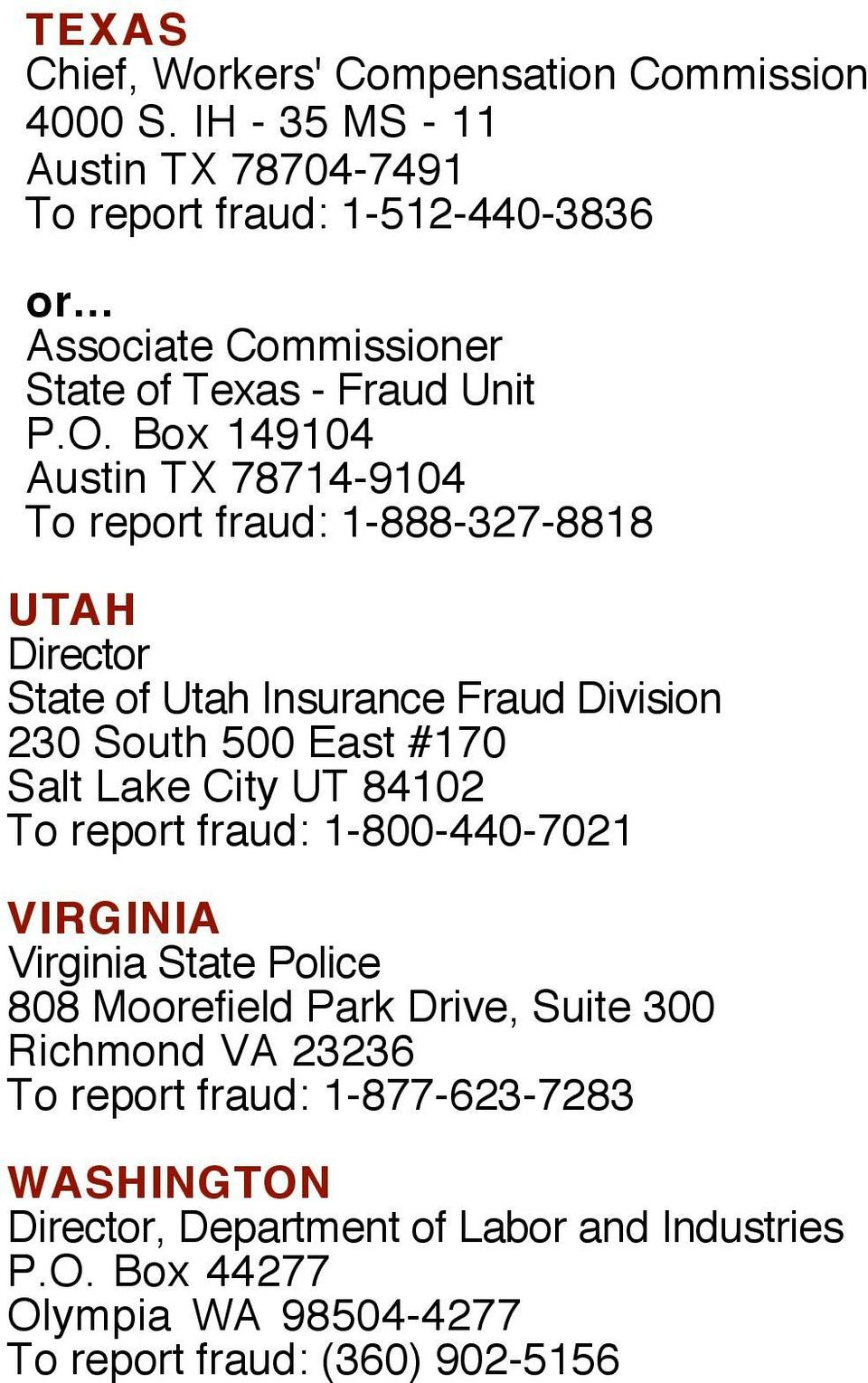 Box 149104 Austin TX 78714-9104 To report fraud: 1-888-327-8818 UTAH Director State of Utah Insurance Fraud Division 230 South 500 East #170 Salt Lake