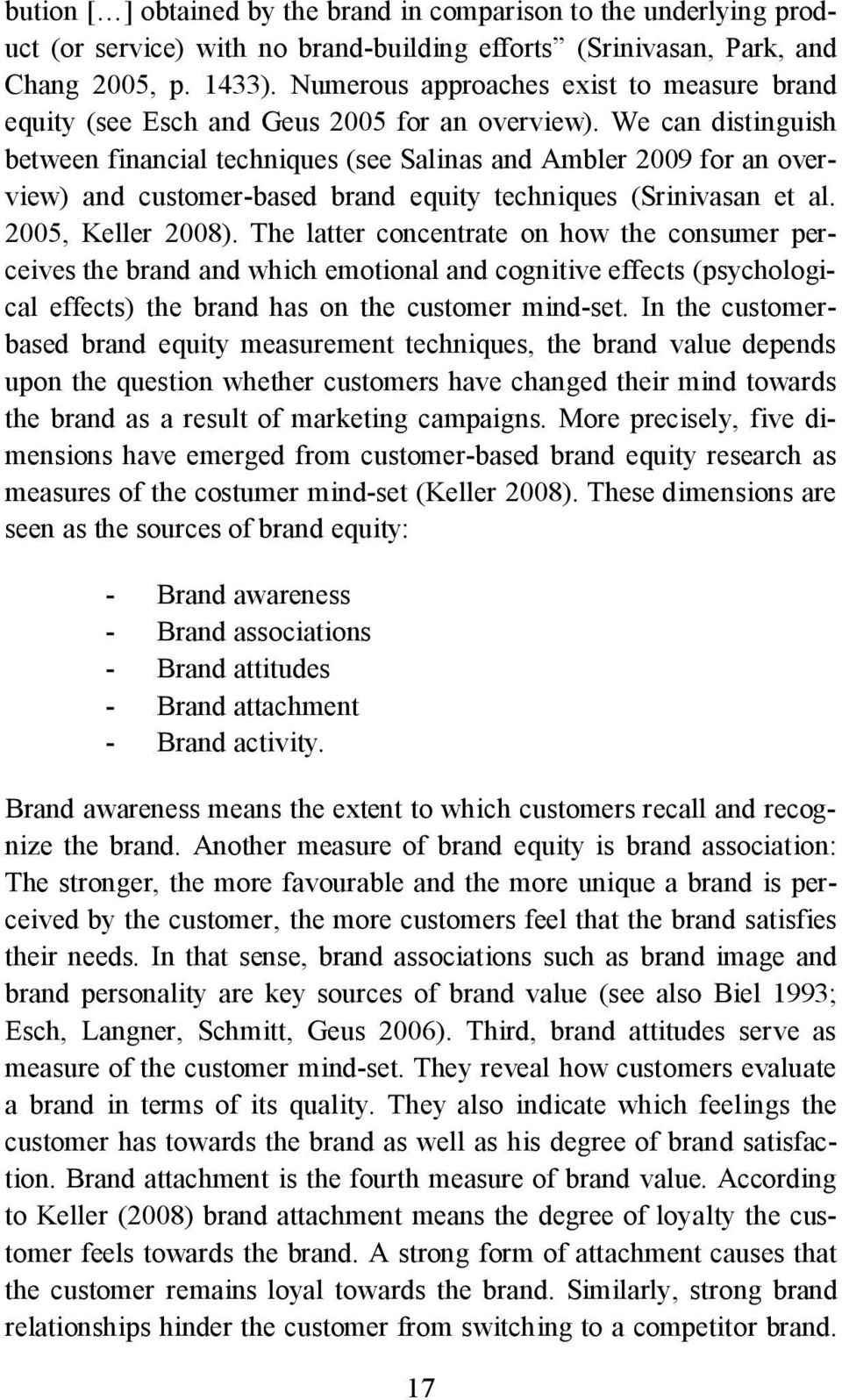 We can distinguish between financial techniques (see Salinas and Ambler 2009 for an overview) and customer-based brand equity techniques (Srinivasan et al. 2005, Keller 2008).