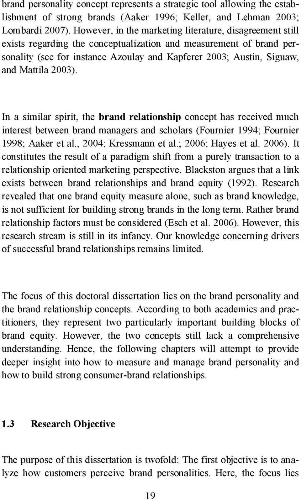 Mattila 2003). In a similar spirit, the brand relationship concept has received much interest between brand managers and scholars (Fournier 1994; Fournier 1998; Aaker et al., 2004; Kressmann et al.