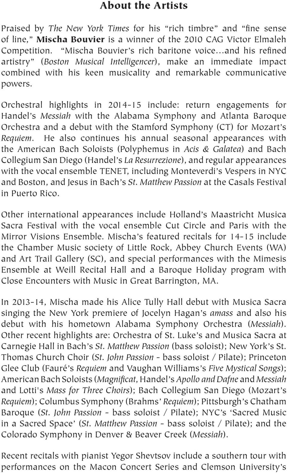 Orchestral highlights in 2014-15 include: return engagements for Handel s Messiah with the Alabama Symphony and Atlanta Baroque Orchestra and a debut with the Stamford Symphony (CT) for Mozart s