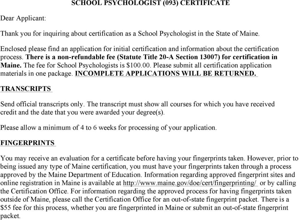 There is a non-refundable fee (Statute Title 20-A Section 13007) for certification in Maine. The fee for School Psychologists is $100.00. Please submit all certification application materials in one package.