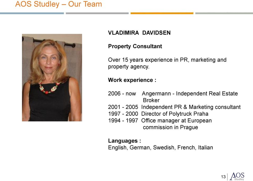 Work experience : 2006 - now Angermann - Independent Real Estate Broker 2001-2005 Independent PR &