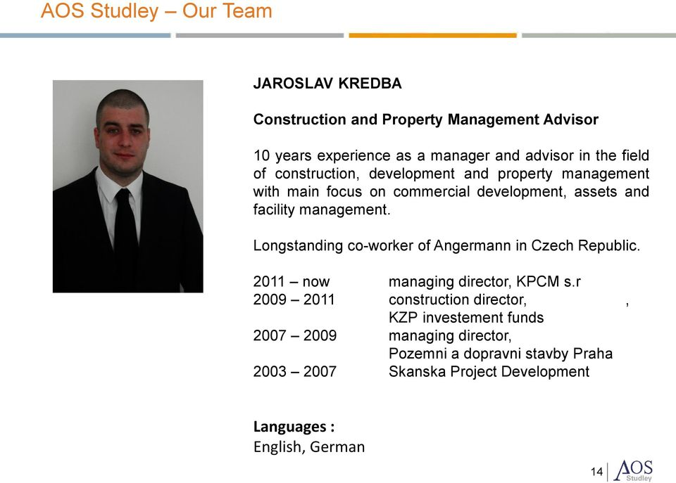 Longstanding co-worker of Angermann in Czech Republic. 2011 now managing director, KPCM s.