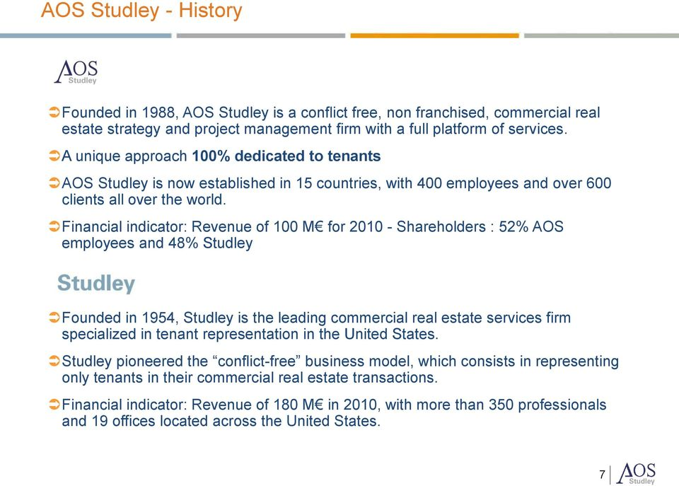 Financial indicator: Revenue of 100 M for 2010 - Shareholders : 52% AOS employees and 48% Studley Founded in 1954, Studley is the leading commercial real estate services firm specialized in tenant