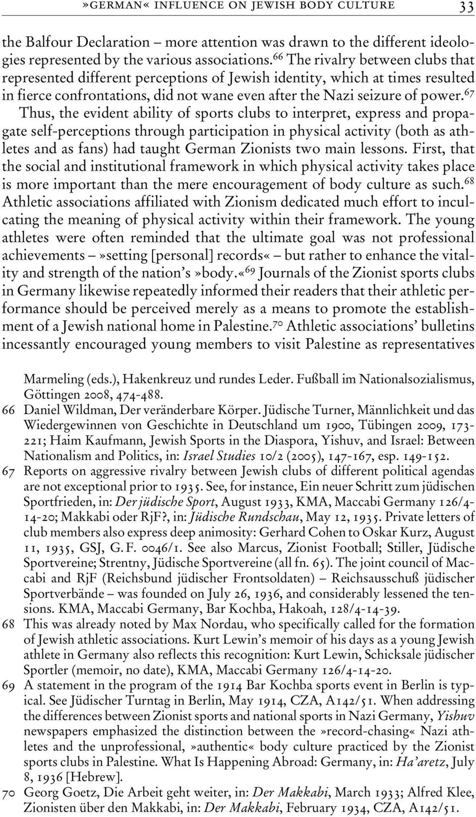 67 Thus, the evident ability of sports clubs to interpret, express and propagate self-perceptions through participation in physical activity (both as athletes and as fans) had taught German Zionists