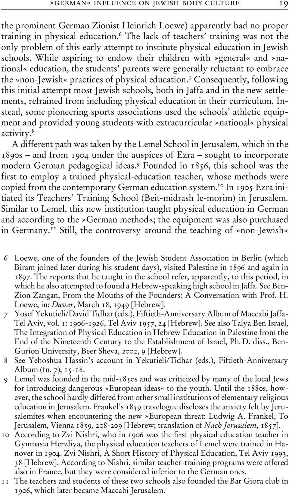 While aspiring to endow their children with»general«and»national«education, the students parents were generally reluctant to embrace the»non-jewish«practices of physical education.