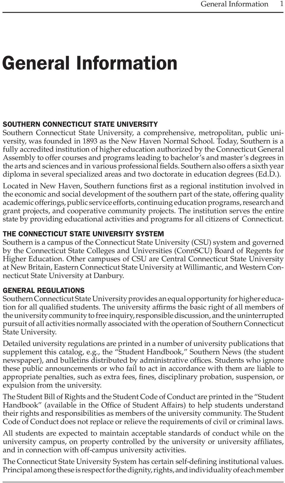 Today, Southern is a fully accredited institution of higher education authorized by the Connecticut General Assembly to offer courses and programs leading to bachelor s and master s degrees in the