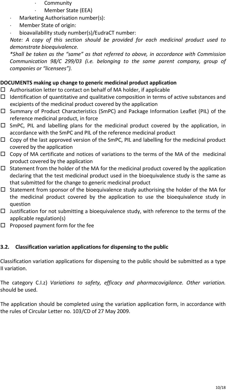 DOCUMENTS making up change to generic medicinal product application Authorisation letter to contact on behalf of MA holder, if applicable Identification of quantitative and qualitative composition in