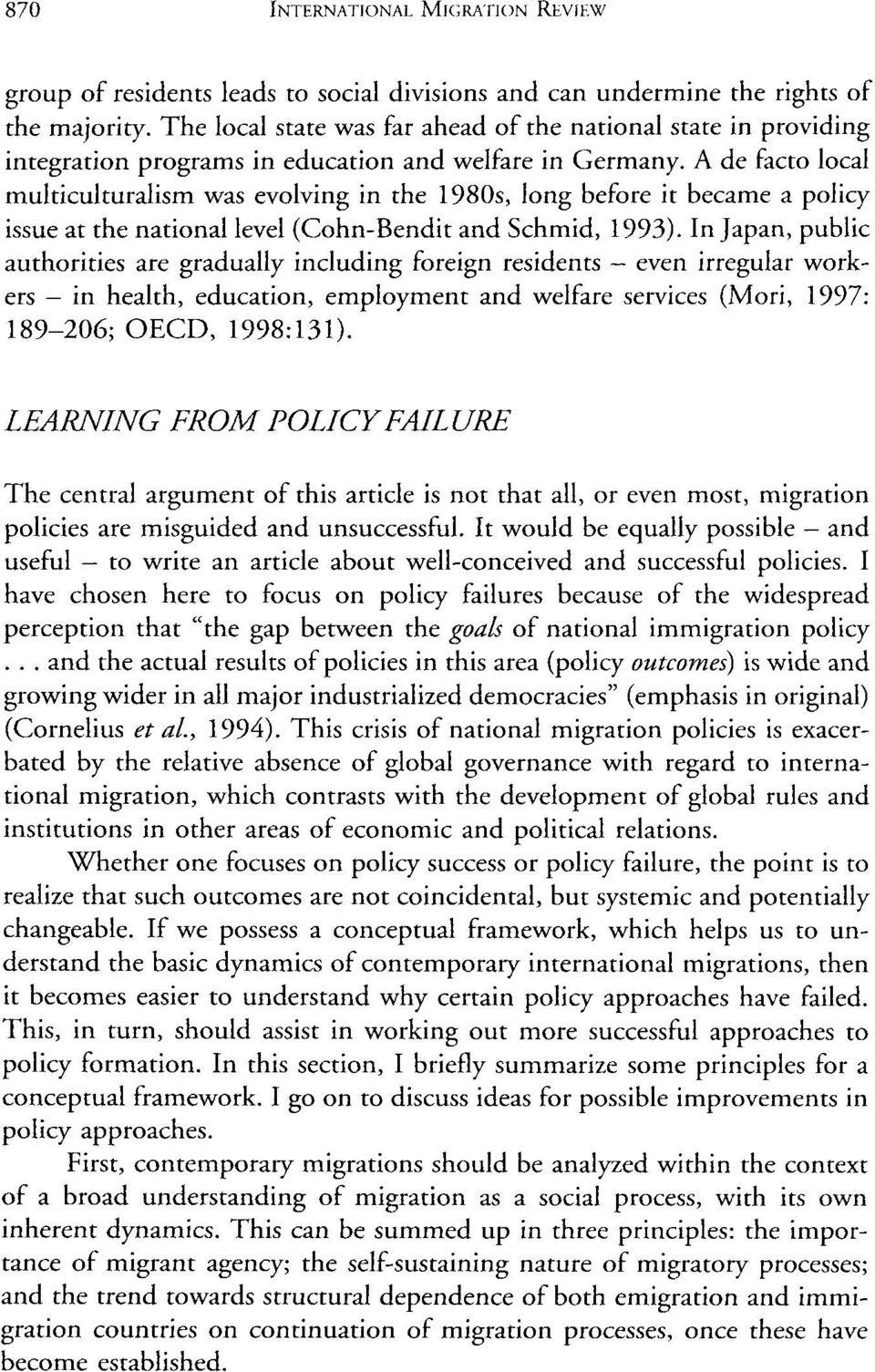 A de fac local multiculturalism was evolving in 1980s, long before it became a policy issue at national level (CohnBendit Schmid, 1993).