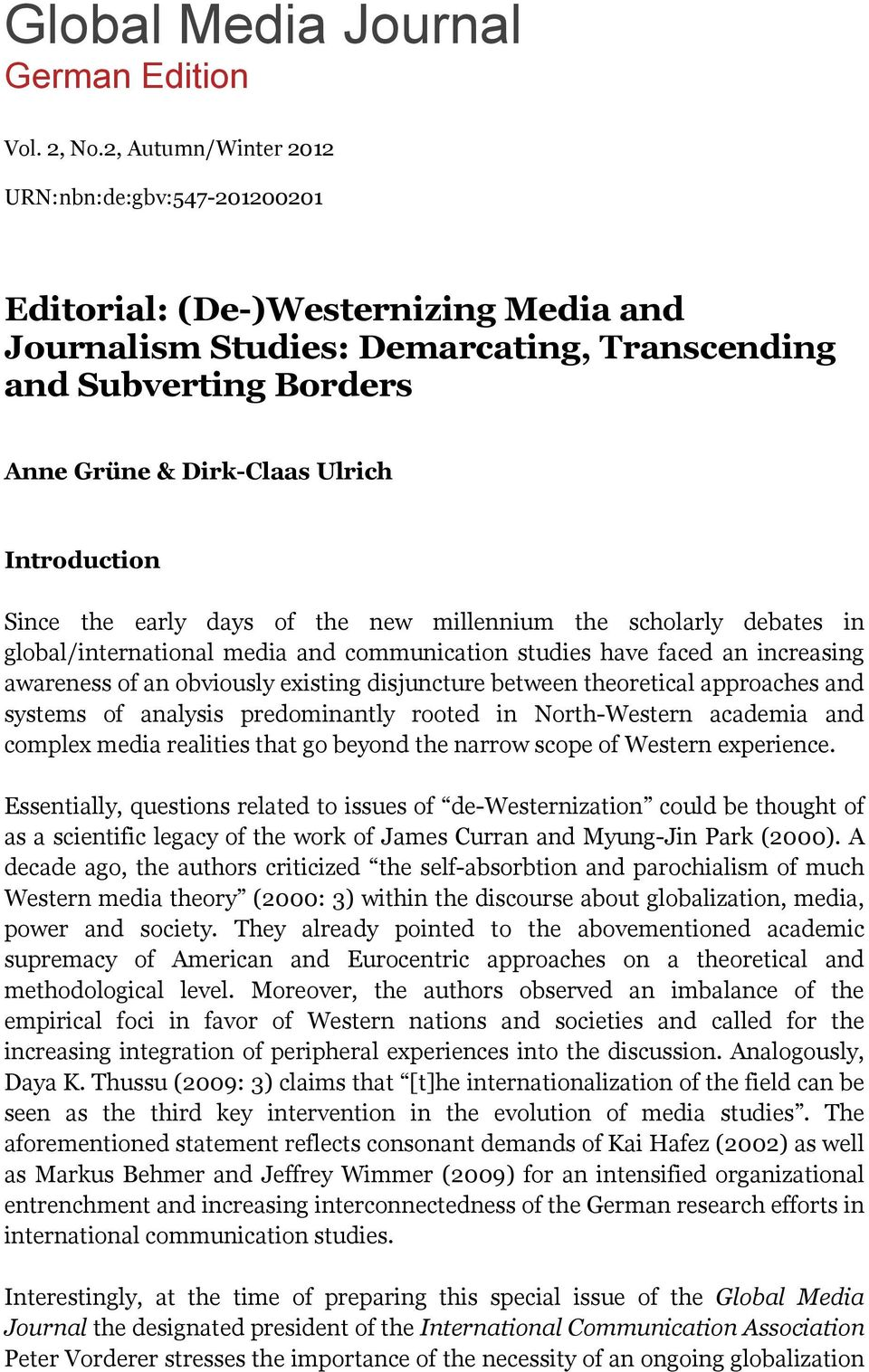 Introduction Since the early days of the new millennium the scholarly debates in global/international media and communication studies have faced an increasing awareness of an obviously existing
