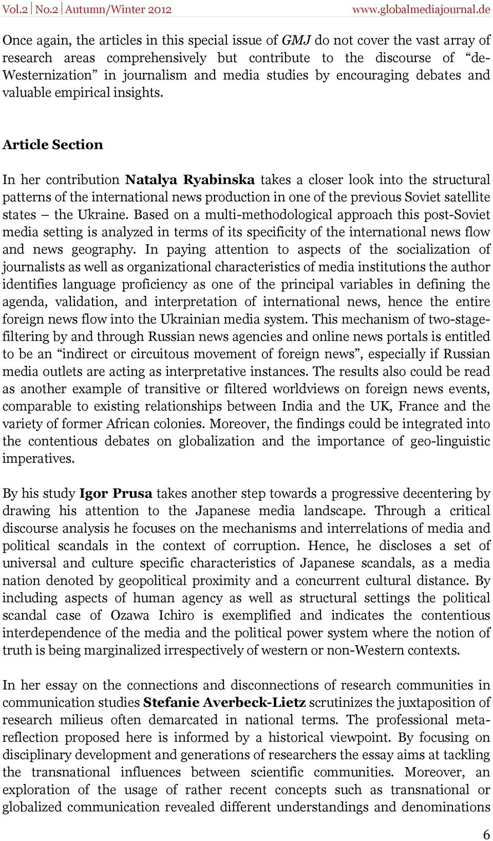 Article Section In her contribution Natalya Ryabinska takes a closer look into the structural patterns of the international news production in one of the previous Soviet satellite states the Ukraine.