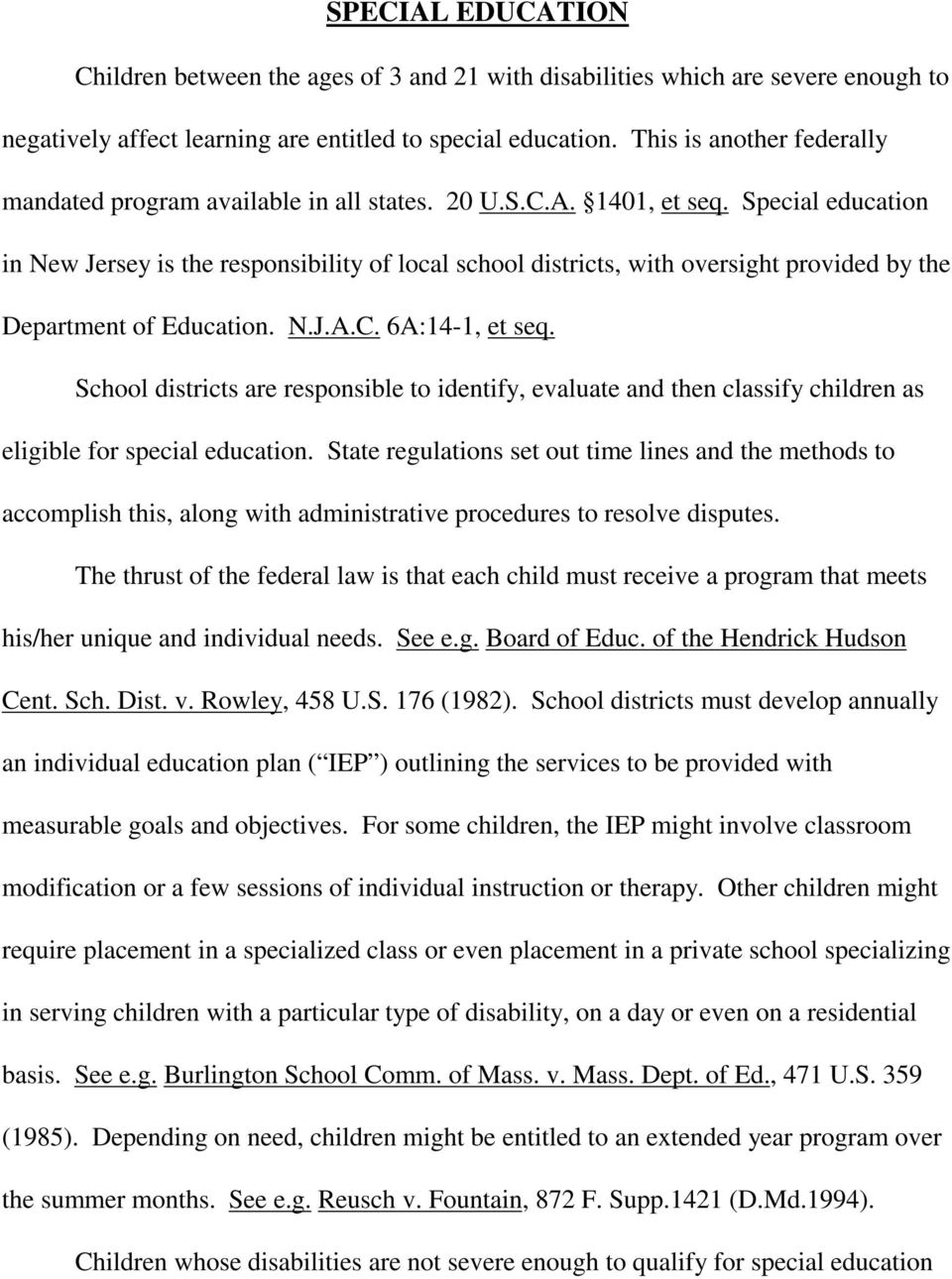 Special education in New Jersey is the responsibility of local school districts, with oversight provided by the Department of Education. N.J.A.C. 6A:14-1, et seq.