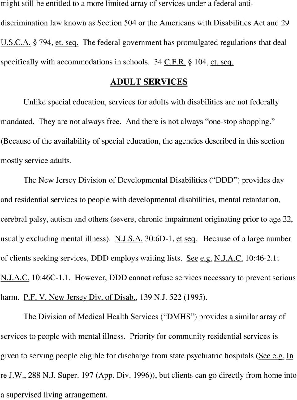 ADULT SERVICES Unlike special education, services for adults with disabilities are not federally mandated. They are not always free. And there is not always one-stop shopping.