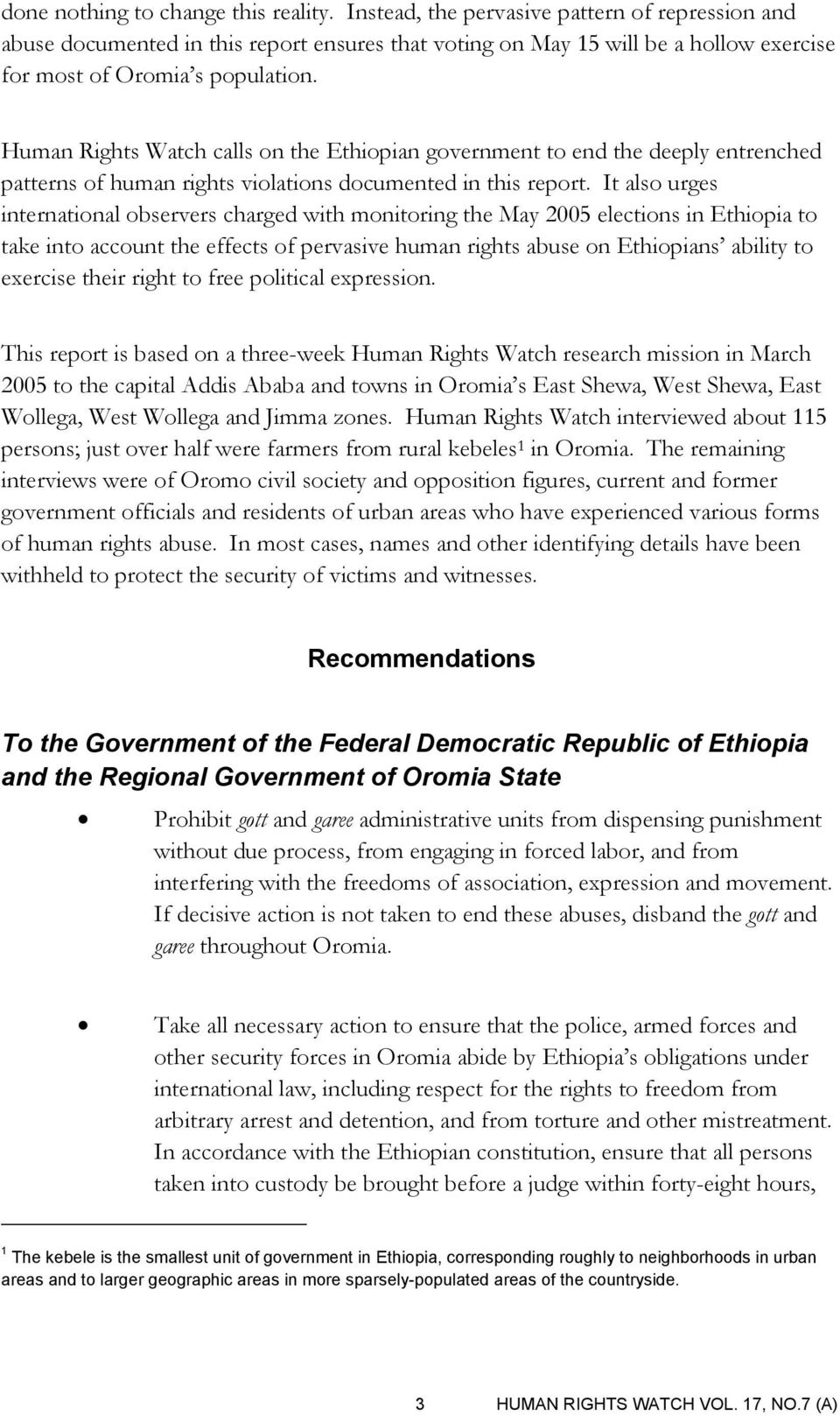 Human Rights Watch calls on the Ethiopian government to end the deeply entrenched patterns of human rights violations documented in this report.