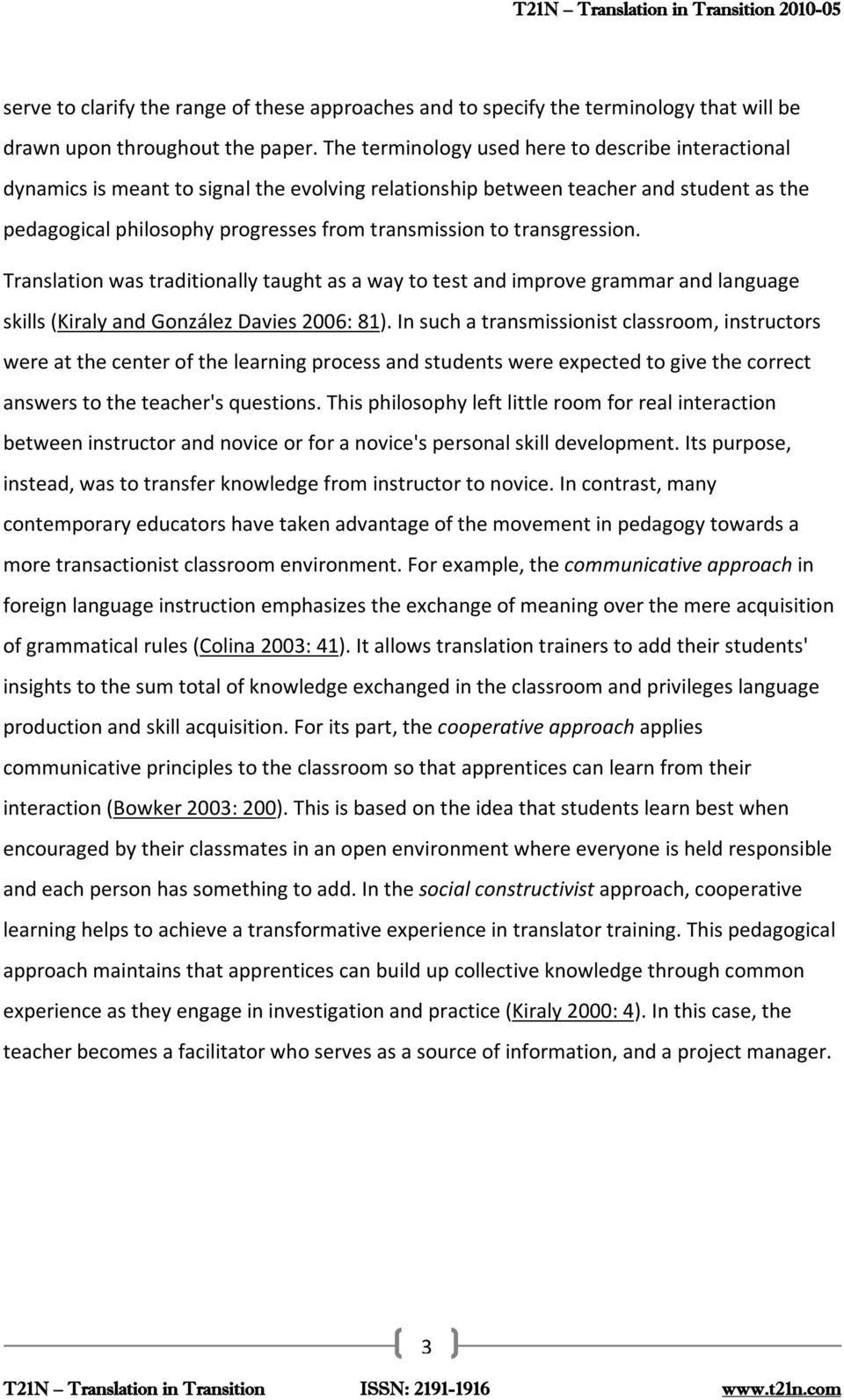 transgression. Translation was traditionally taught as a way to test and improve grammar and language skills (Kiraly and González Davies 2006: 81).