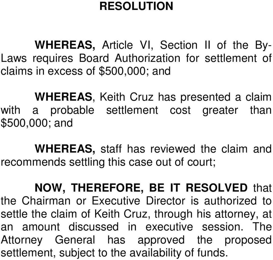 settling this case out of court; NOW, THEREFORE, BE IT RESOLVED that the Chairman or Executive Director is authorized to settle the claim of Keith Cruz,