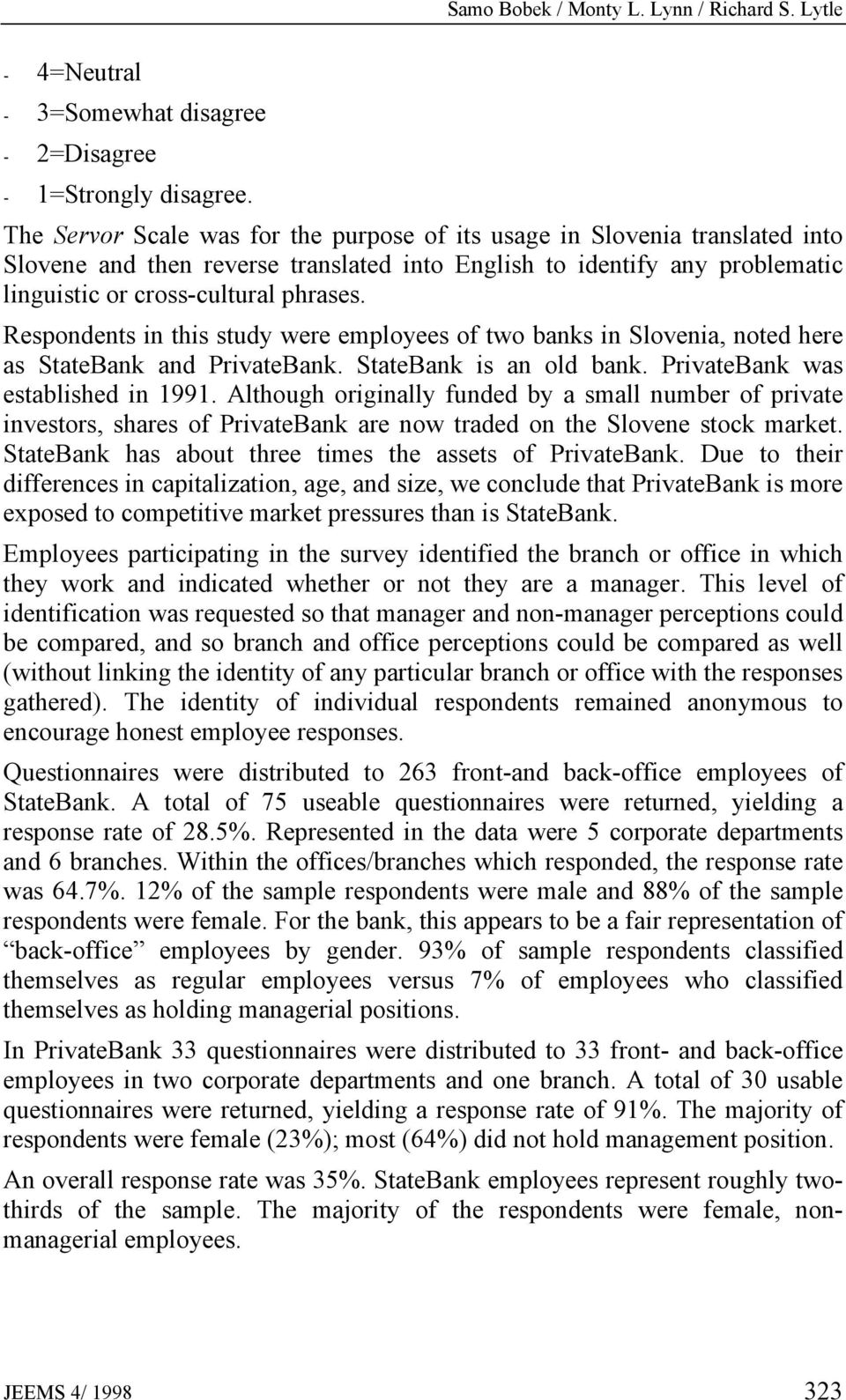 Respondents in this study were employees of two banks in Slovenia, noted here as StateBank and PrivateBank. StateBank is an old bank. PrivateBank was established in 1991.