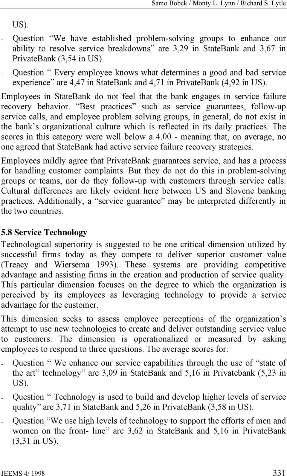 - Question Every employee knows what determines a good and bad service experience are 4,47 in StateBank and 4,71 in PrivateBank (4,92 in US).
