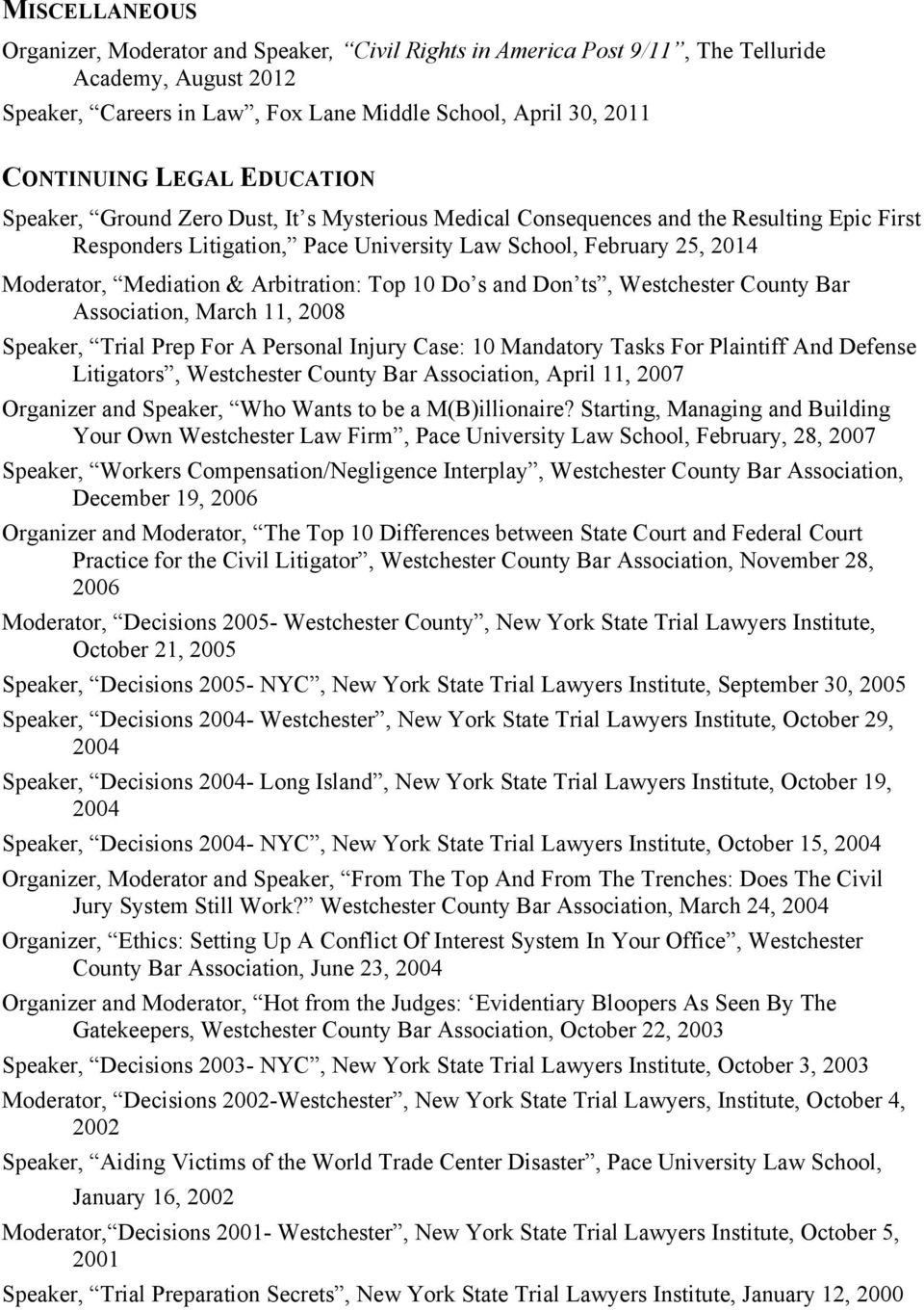 Arbitration: Top 10 Do s and Don ts, Westchester County Bar Association, March 11, 2008 Speaker, Trial Prep For A Personal Injury Case: 10 Mandatory Tasks For Plaintiff And Defense Litigators,