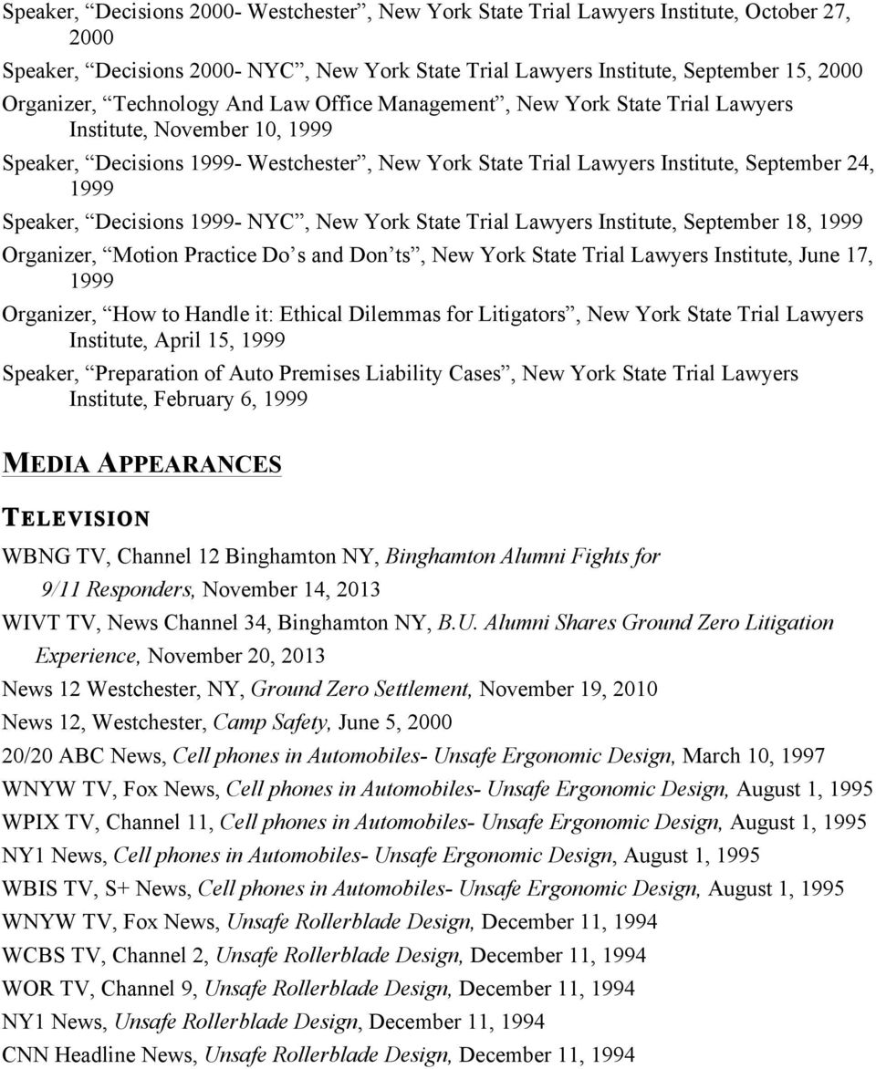 Speaker, Decisions 1999- NYC, New York State Trial Lawyers Institute, September 18, 1999 Organizer, Motion Practice Do s and Don ts, New York State Trial Lawyers Institute, June 17, 1999 Organizer,