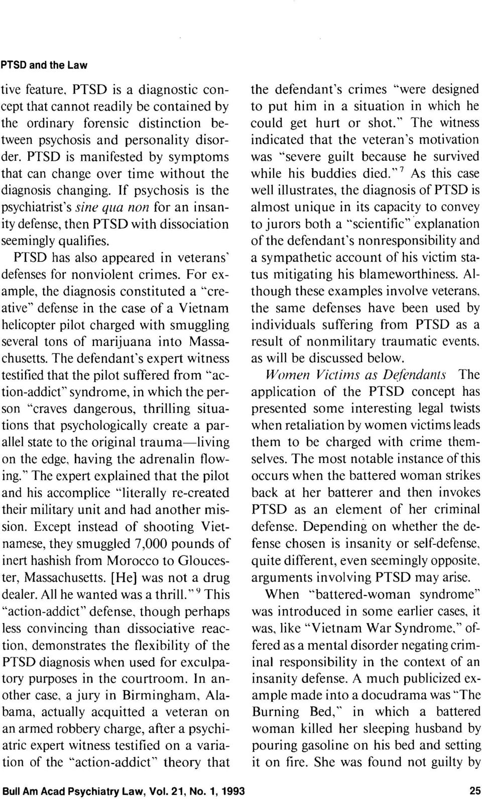 If psychosis is the psychiatrist's sine yzia non for an insanity defense, then PTSD with dissociation seemingly qualifies. PTSD has also appeared in veterans' defenses for nonviolent crimes.