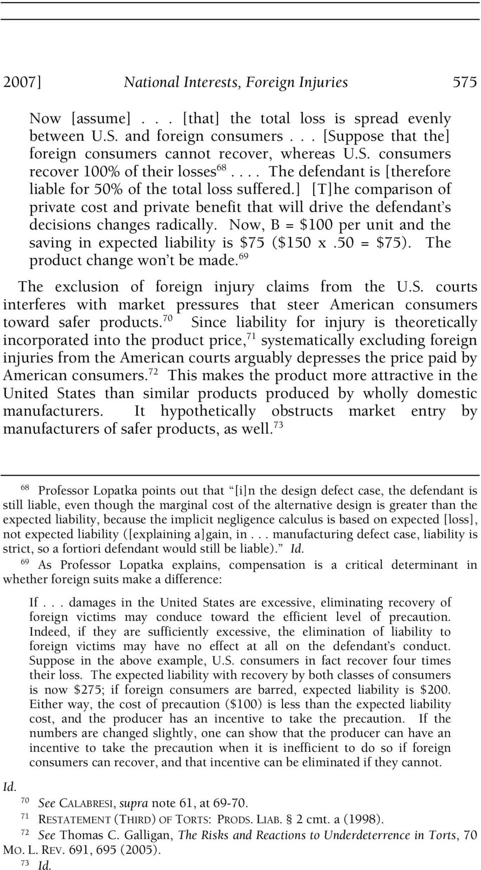 ] [T]he comparison of private cost and private benefit that will drive the defendant s decisions changes radically. Now, B = $100 per unit and the saving in expected liability is $75 ($150 x.