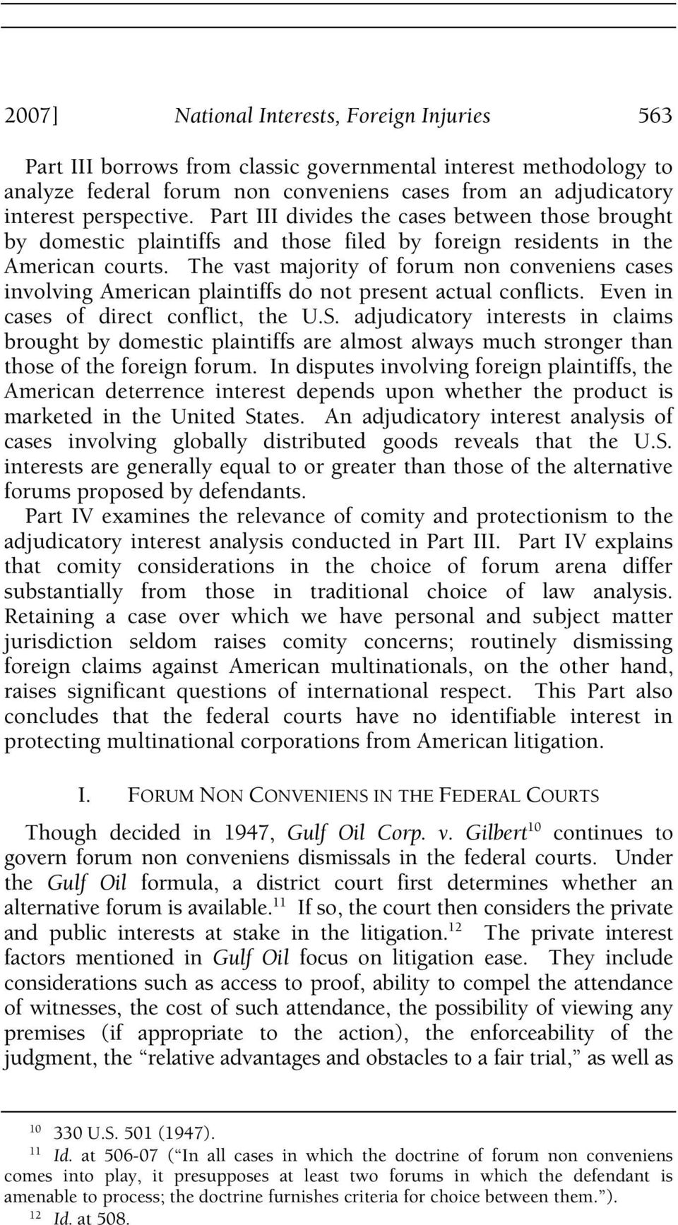 The vast majority of forum non conveniens cases involving American plaintiffs do not present actual conflicts. Even in cases of direct conflict, the U.S.