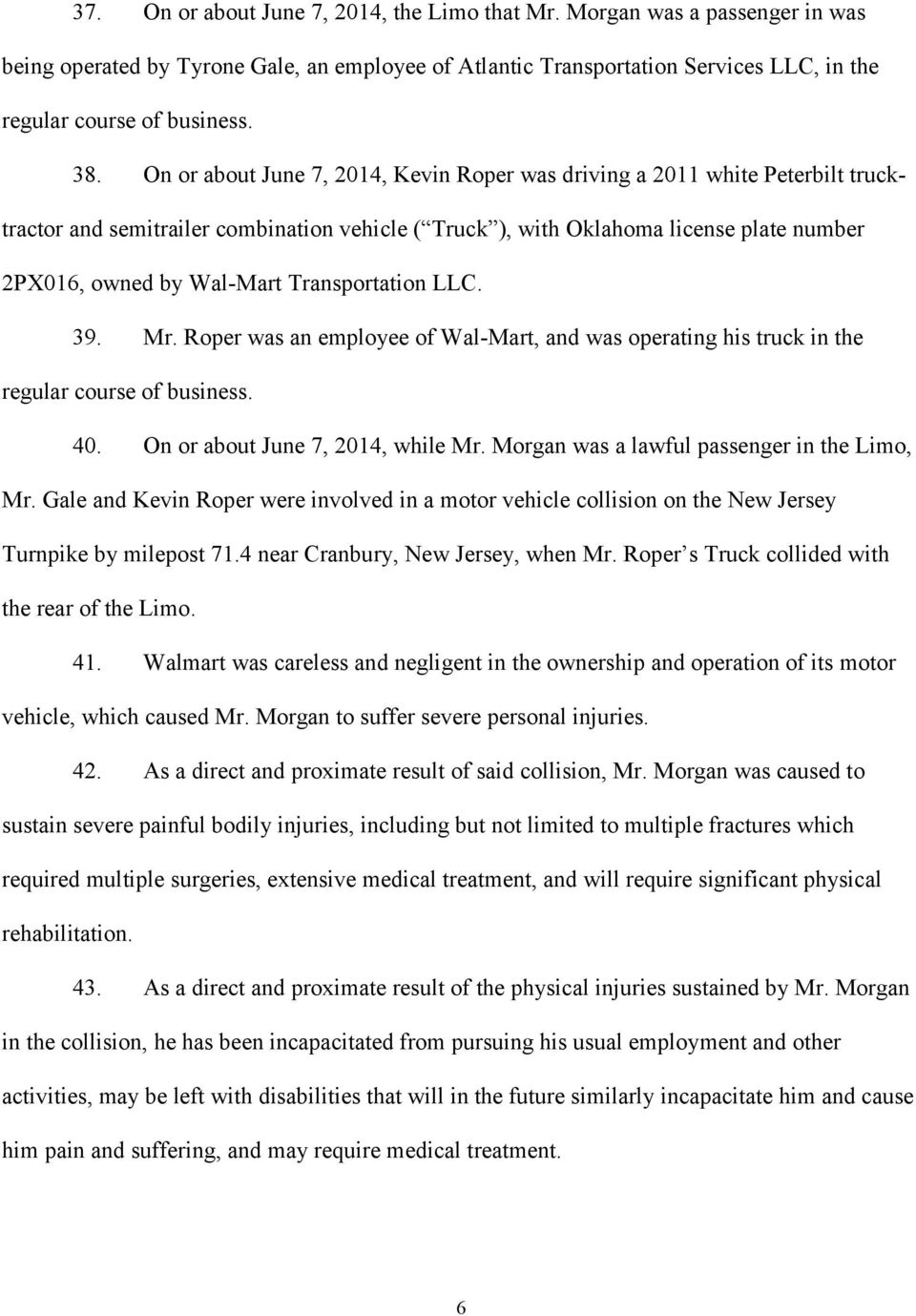 Roper was an employee of Wal-Mart, and was operating his truck in the regular course of business. 40. On or about June 7, 2014, while Mr. Morgan was a lawful passenger in the Limo, Mr.