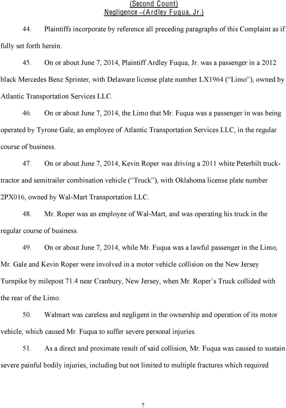 46. On or about June 7, 2014, the Limo that Mr. Fuqua was a passenger in was being operated by Tyrone Gale, an employee of Atlantic Transportation Services LLC, in the regular course of business. 47.