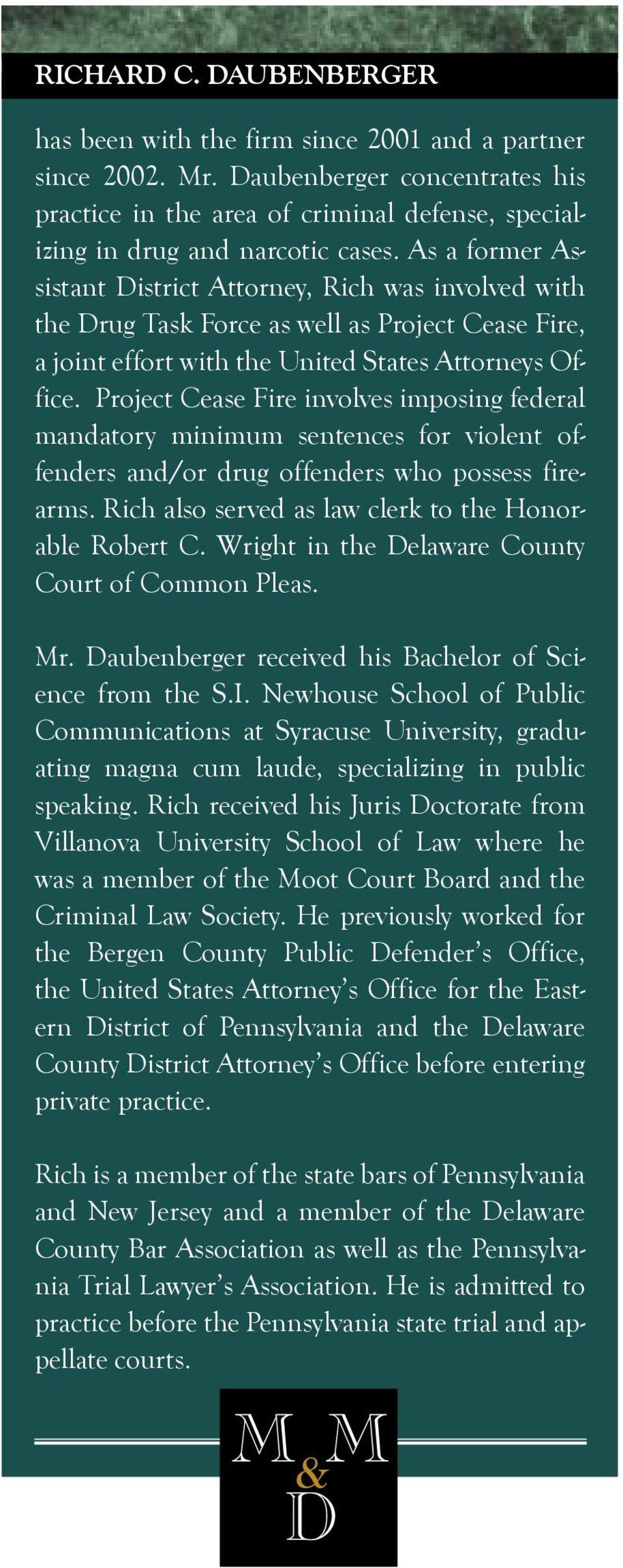 Project Cease Fire involves imposing federal mandatory minimum sentences for violent offenders and/or drug offenders who possess firearms. Rich also served as law clerk to the Honorable Robert C.
