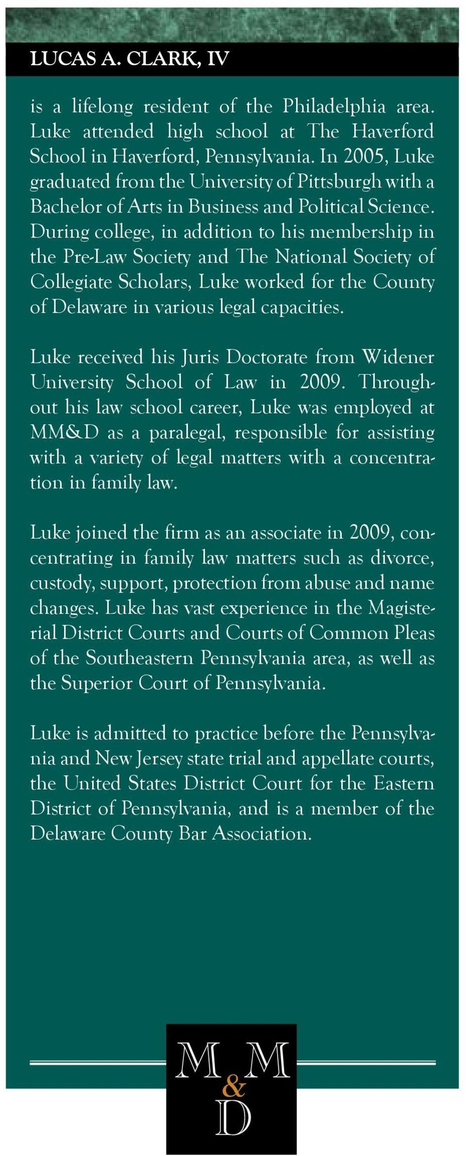 During college, in addition to his membership in the Pre-Law Society and The National Society of Collegiate Scholars, Luke worked for the County of Delaware in various legal capacities.