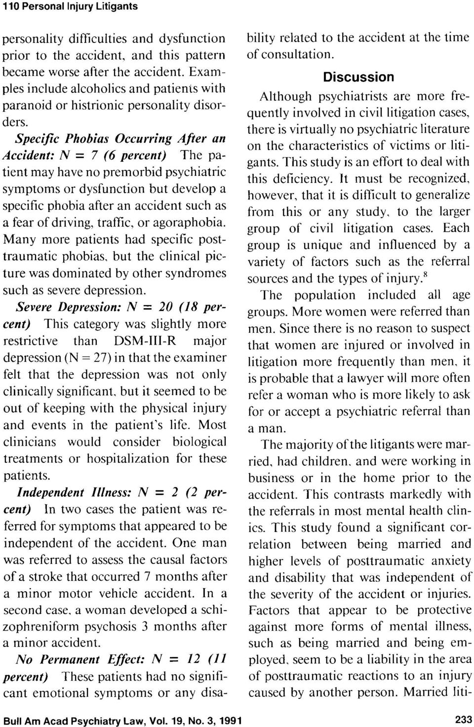 Specific Phobias Occurring After an Accident: N = 7 (6 percent) The patient may have no premorbid psychiatric symptoms or dysfunction but develop a specific phobia after an accident such as a fear of