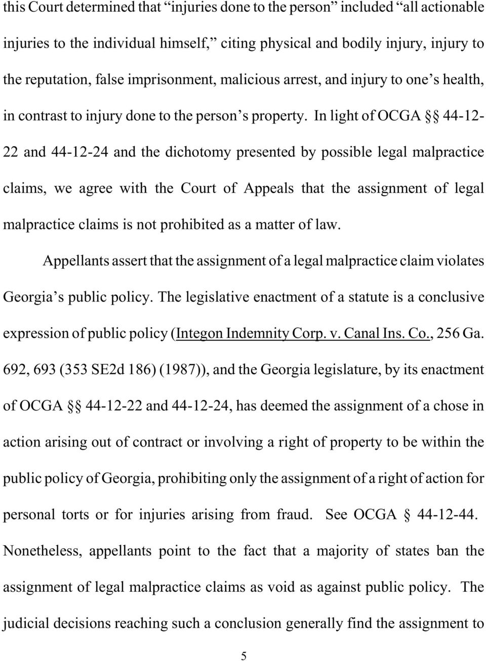 In light of OCGA 44-12- 22 and 44-12-24 and the dichotomy presented by possible legal malpractice claims, we agree with the Court of Appeals that the assignment of legal malpractice claims is not