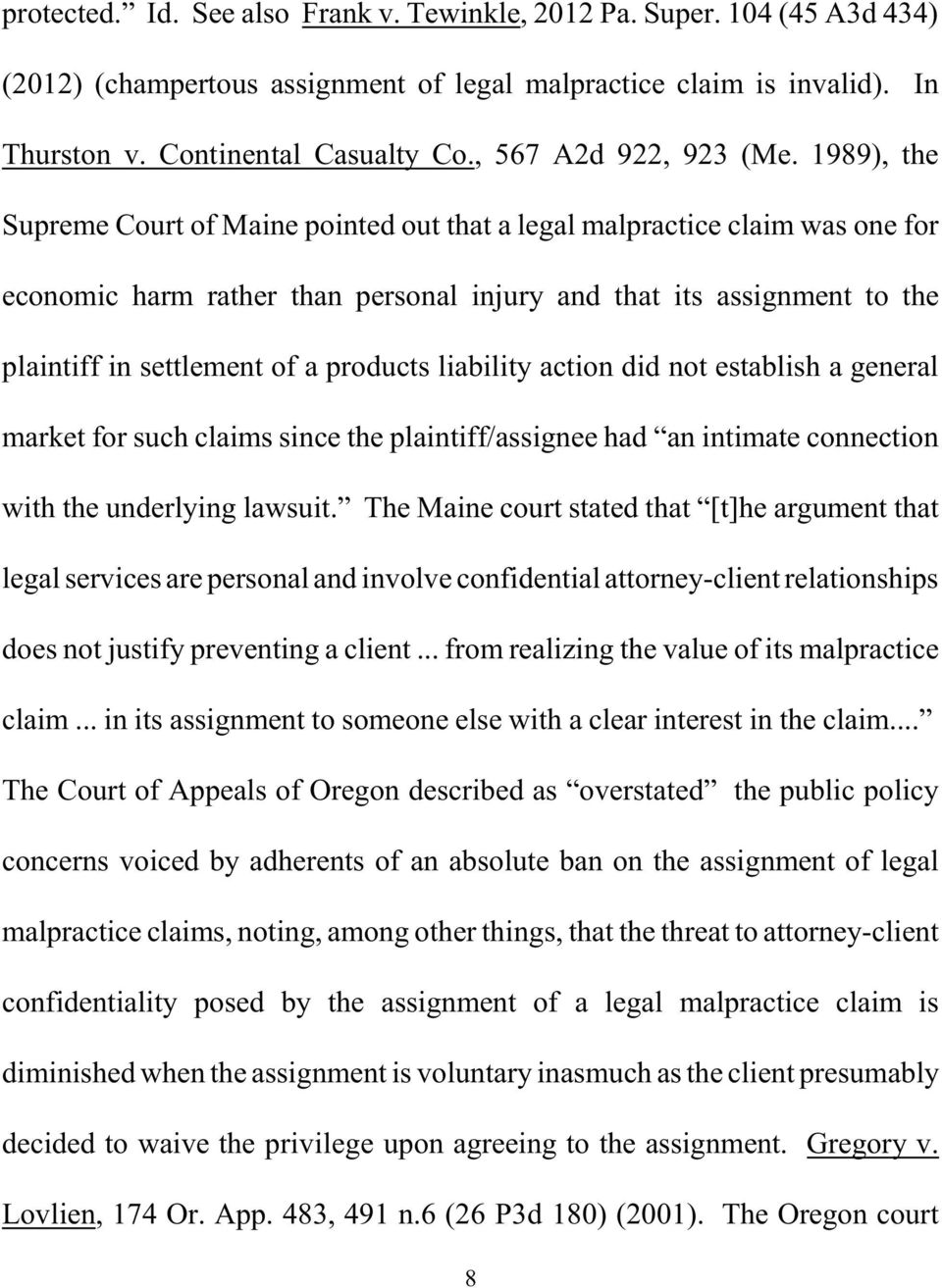 1989), the Supreme Court of Maine pointed out that a legal malpractice claim was one for economic harm rather than personal injury and that its assignment to the plaintiff in settlement of a products