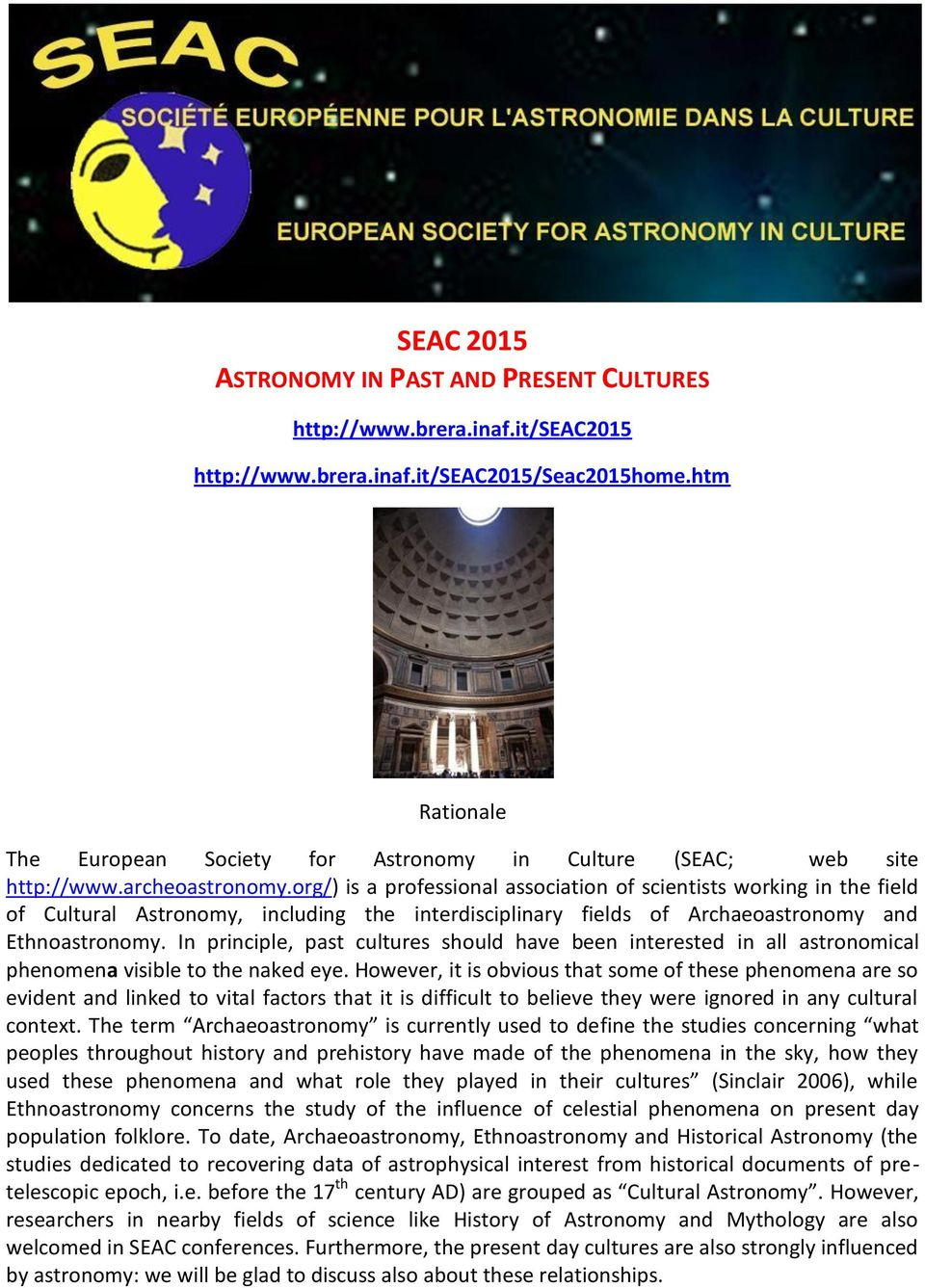 org/) is a professional association of scientists working in the field of Cultural Astronomy, including the interdisciplinary fields of Archaeoastronomy and Ethnoastronomy.