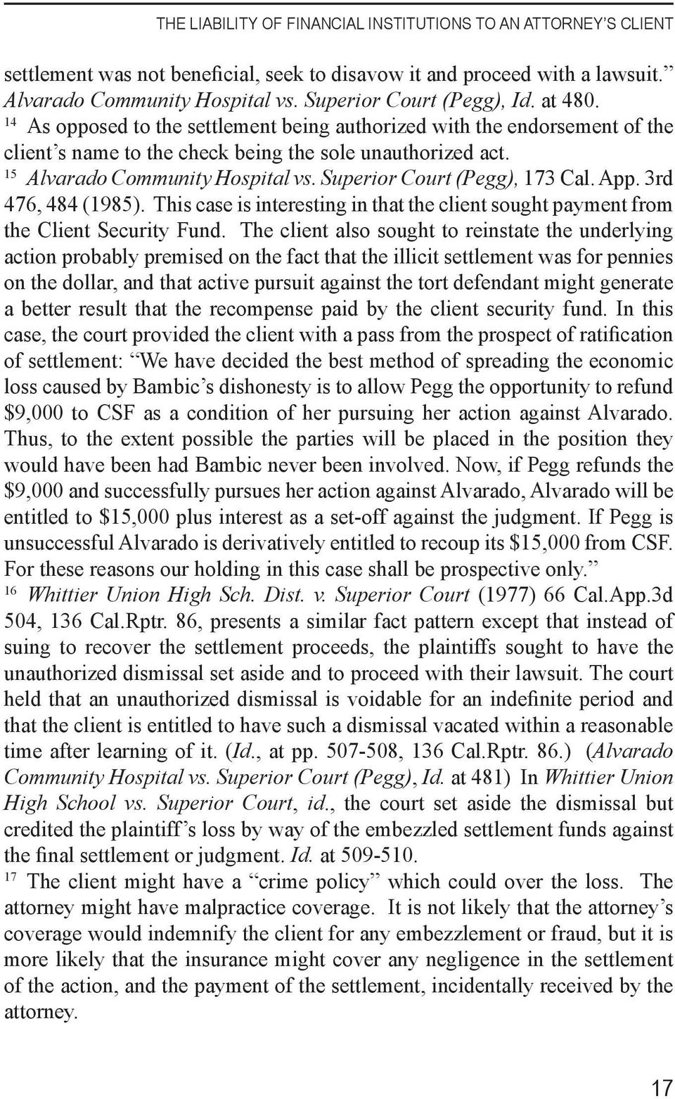 Superior Court (Pegg), 173 Cal. App. 3rd 476, 484 (1985). This case is interesting in that the client sought payment from the Client Security Fund.