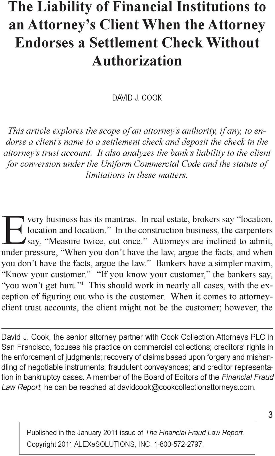 It also analyzes the bank s liability to the client for conversion under the Uniform Commercial Code and the statute of limitations in these matters. Every business has its mantras.