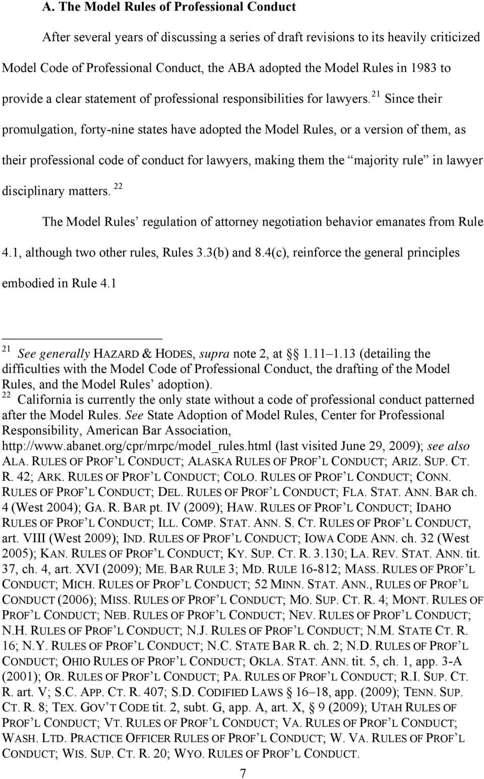 21 Since their promulgation, forty-nine states have adopted the Model Rules, or a version of them, as their professional code of conduct for lawyers, making them the majority rule in lawyer