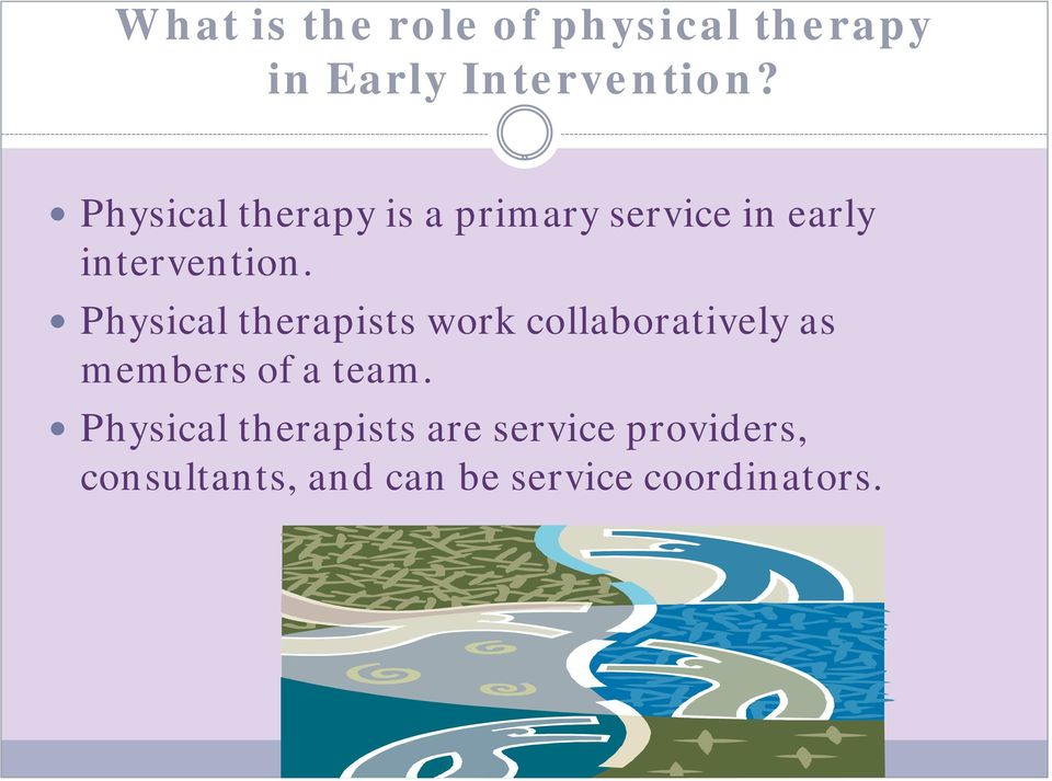 Physical therapists work collaboratively as members of a team.