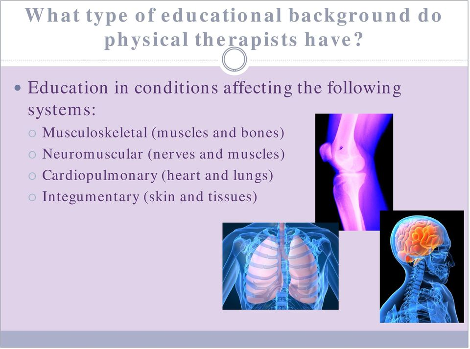 Musculoskeletal (muscles and bones) Neuromuscular (nerves and