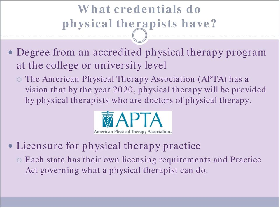 Therapy Association (APTA) has a vision that by the year 2020, physical therapy will be provided by physical
