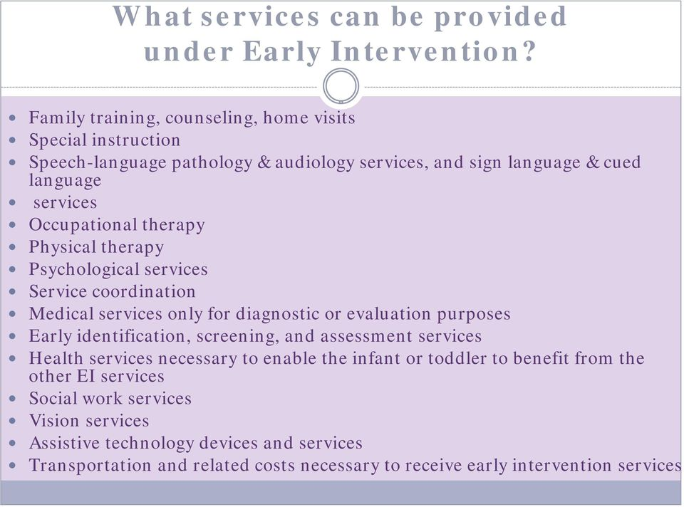 therapy Physical therapy Psychological services Service coordination Medical services only for diagnostic or evaluation purposes Early identification, screening, and