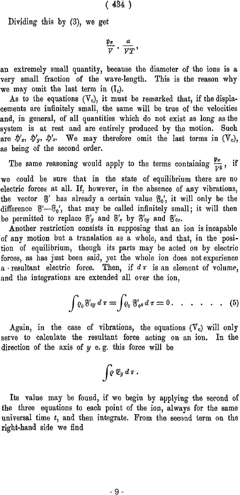 As to the equations CVe), it must be remarked that, if the displacements are infinitely smail, the same will be true of the veloeities and, in general, of all quantities which do not exist as long as