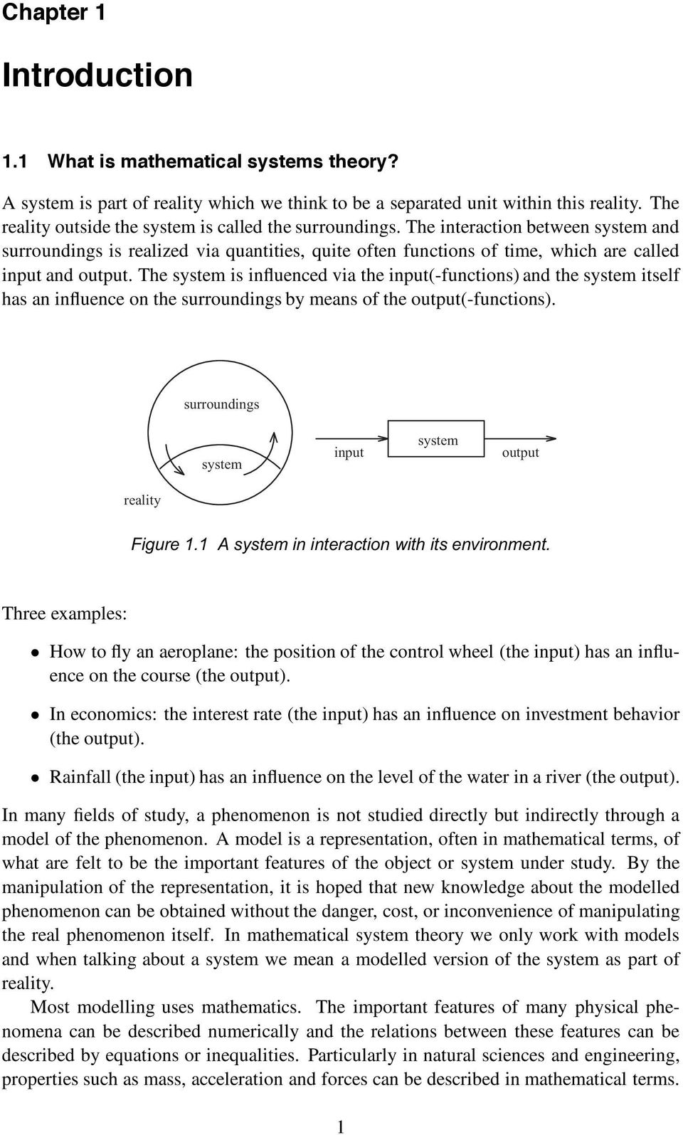 The system is influenced via the input(-functions) and the system itself has an influence on the surroundings by means of the output(-functions).